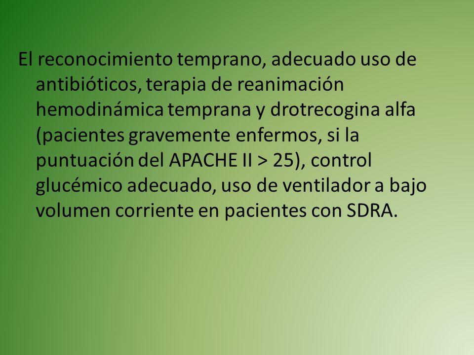 El reconocimiento temprano, adecuado uso de antibióticos, terapia de reanimación hemodinámica temprana y drotrecogina alfa (pacientes gravemente enfermos, si la puntuación del APACHE II > 25), control glucémico adecuado, uso de ventilador a bajo volumen corriente en pacientes con SDRA.