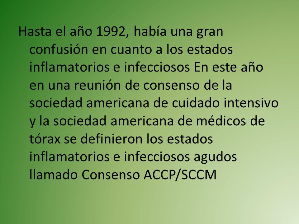 Hasta el año 1992, había una gran confusión en cuanto a los estados inflamatorios e infecciosos En este año en una reunión de consenso de la sociedad americana de cuidado intensivo y la sociedad americana de médicos de tórax se definieron los estados inflamatorios e infecciosos agudos llamado Consenso ACCP/SCCM