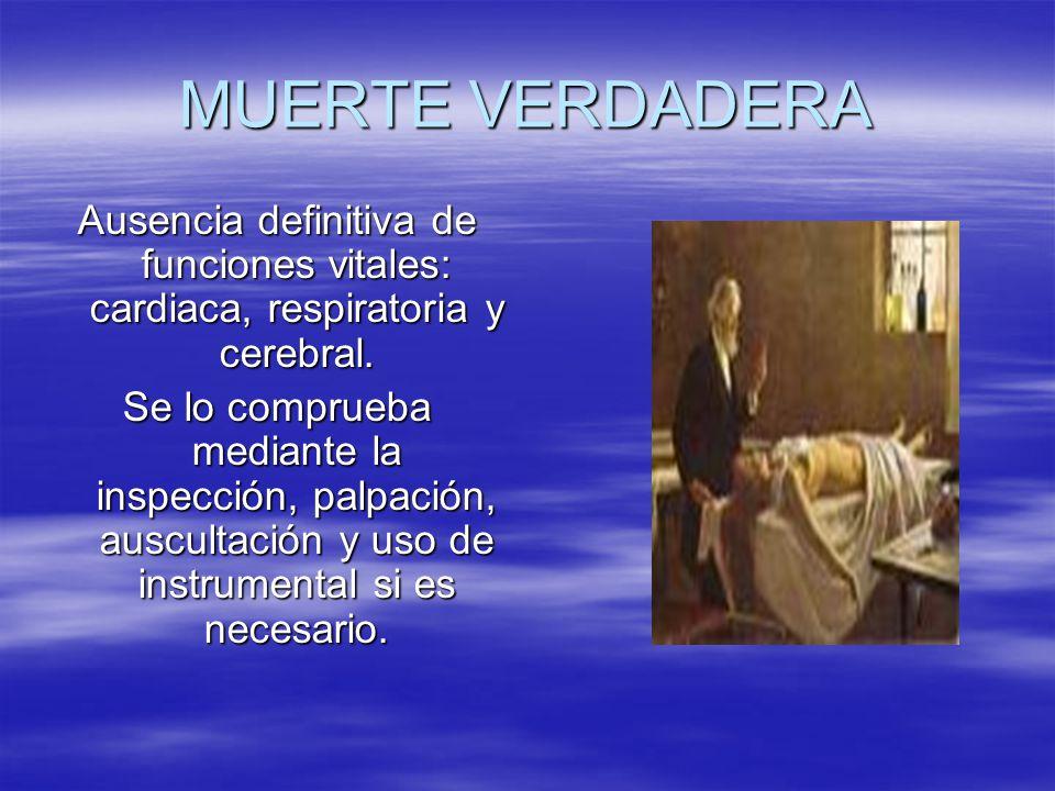MUERTE VERDADERA Ausencia definitiva de funciones vitales: cardiaca, respiratoria y cerebral.