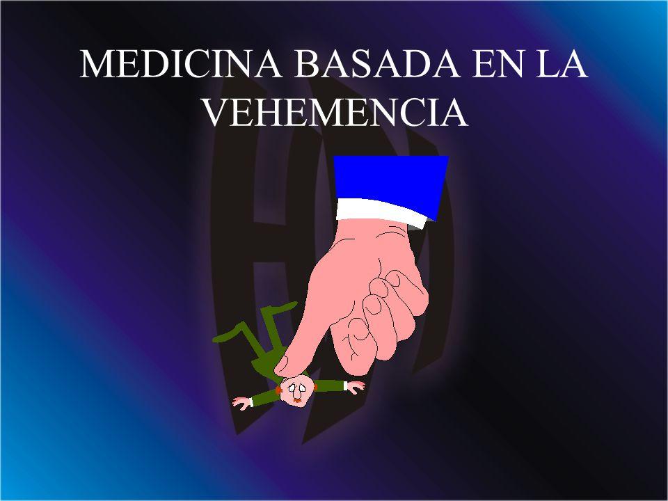 MEDICINA BASADA EN LA VEHEMENCIA