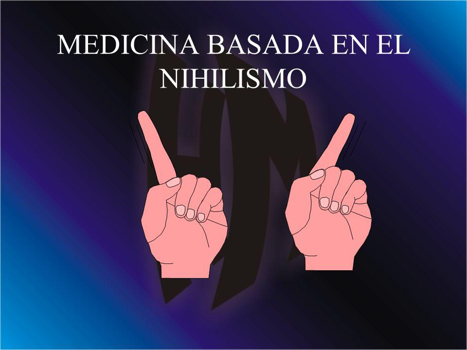 MEDICINA BASADA EN EL NIHILISMO
