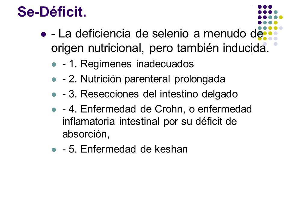 Se-Déficit. - La deficiencia de selenio a menudo de origen nutricional, pero también inducida. - 1. Regimenes inadecuados.