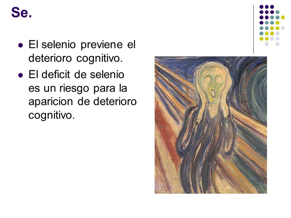 Se. El selenio previene el deterioro cognitivo.