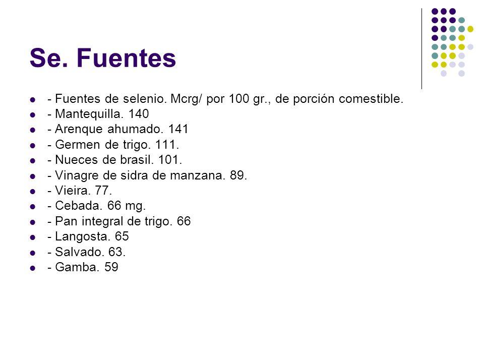 Se. Fuentes - Fuentes de selenio. Mcrg/ por 100 gr., de porción comestible. - Mantequilla. 140. - Arenque ahumado. 141.