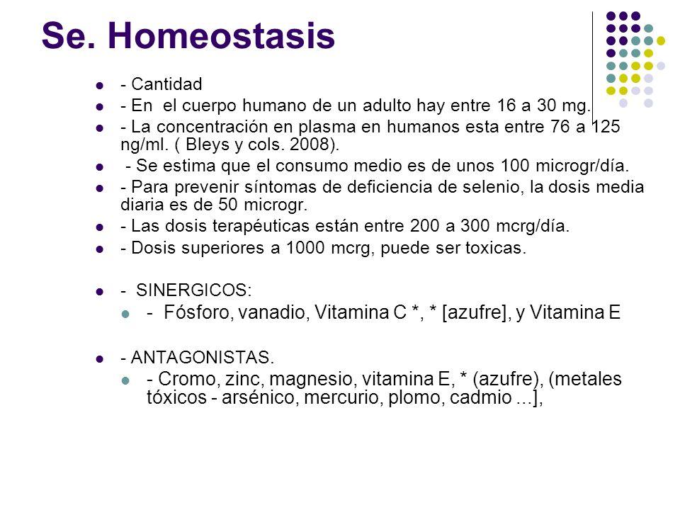 Se. Homeostasis - Cantidad. - En el cuerpo humano de un adulto hay entre 16 a 30 mg.