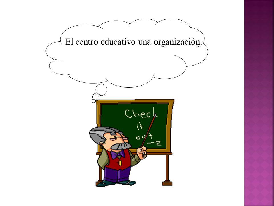 El centro educativo una organización