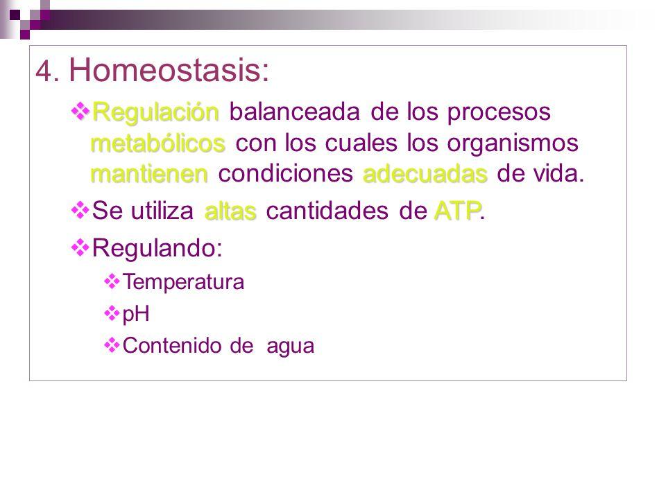 4. Homeostasis: Regulación balanceada de los procesos metabólicos con los cuales los organismos mantienen condiciones adecuadas de vida.