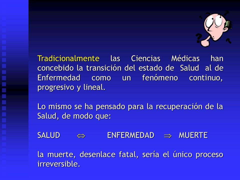 Tradicionalmente las Ciencias Médicas han concebido la transición del estado de Salud al de Enfermedad como un fenómeno continuo, progresivo y lineal.