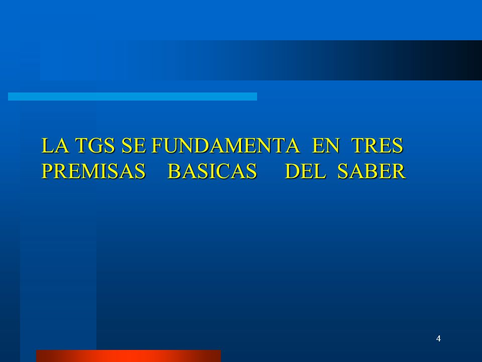 LA TGS SE FUNDAMENTA EN TRES PREMISAS BASICAS DEL SABER