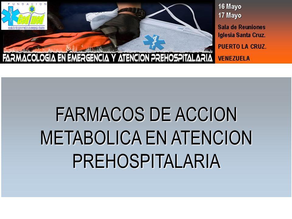 FARMACOS DE ACCION METABOLICA EN ATENCION PREHOSPITALARIA