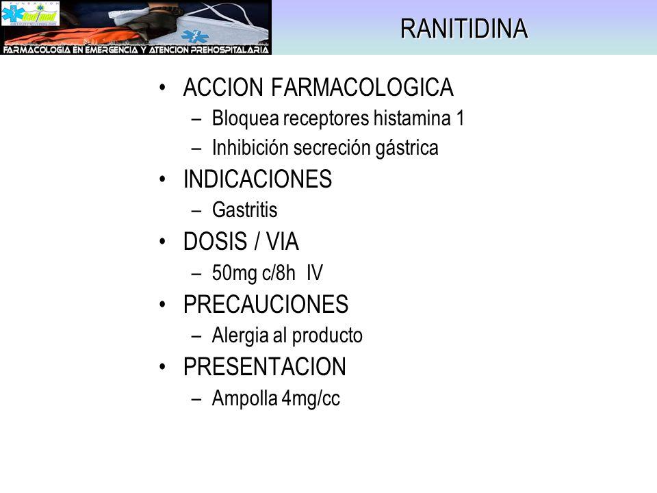 RANITIDINA ACCION FARMACOLOGICA INDICACIONES DOSIS / VIA PRECAUCIONES
