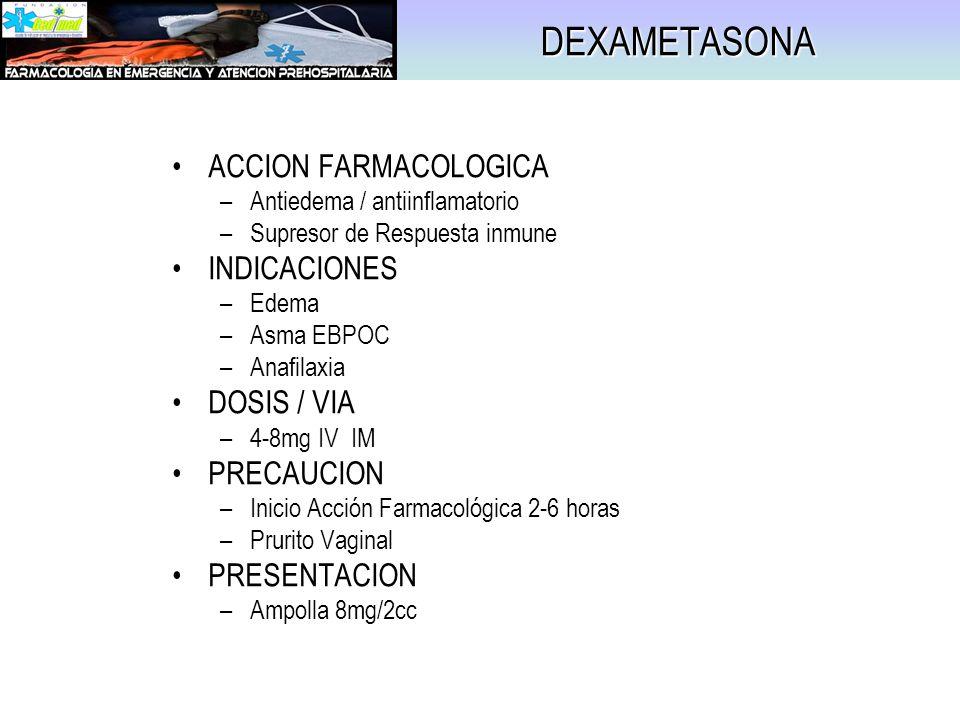 DEXAMETASONA ACCION FARMACOLOGICA INDICACIONES DOSIS / VIA PRECAUCION