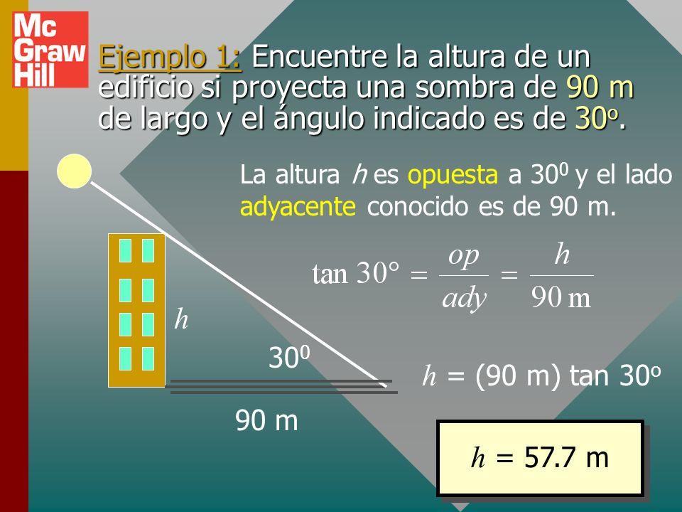 Ejemplo 1: Encuentre la altura de un edificio si proyecta una sombra de 90 m de largo y el ángulo indicado es de 30o.