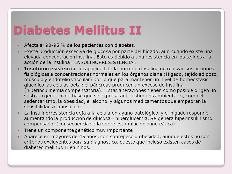 Diabetes Mellitus II Afecta al 90-95 % de los pacientes con diabetes.