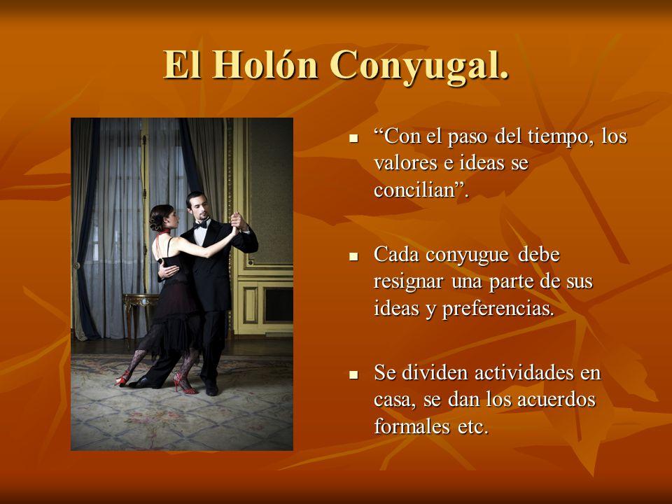 El Holón Conyugal. Con el paso del tiempo, los valores e ideas se concilian . Cada conyugue debe resignar una parte de sus ideas y preferencias.