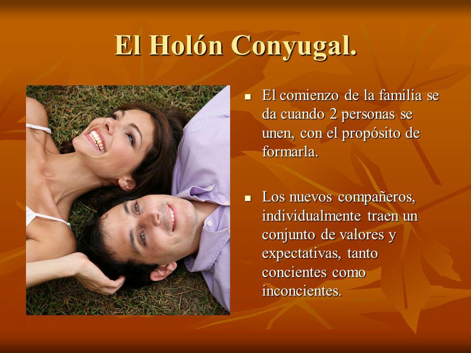 El Holón Conyugal. El comienzo de la familia se da cuando 2 personas se unen, con el propósito de formarla.