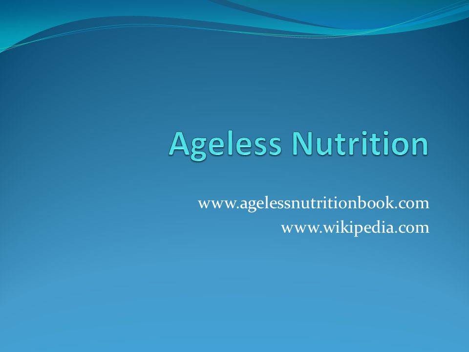 www.agelessnutritionbook.com www.wikipedia.com
