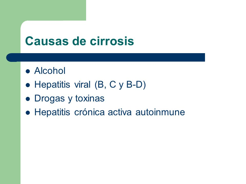 Causas de cirrosis Alcohol Hepatitis viral (B, C y B-D)