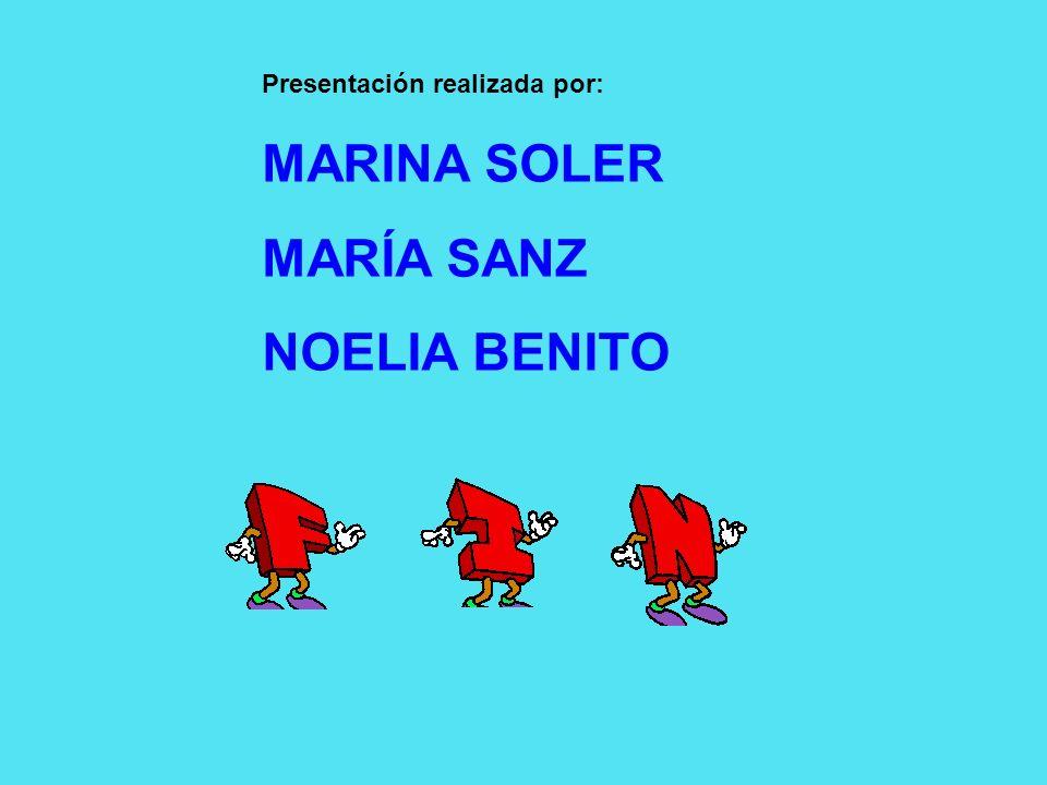 MARINA SOLER MARÍA SANZ NOELIA BENITO Presentación realizada por: