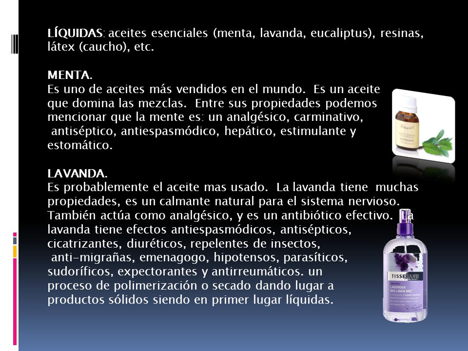 LÍQUIDAS: aceites esenciales (menta, lavanda, eucaliptus), resinas, látex (caucho), etc.