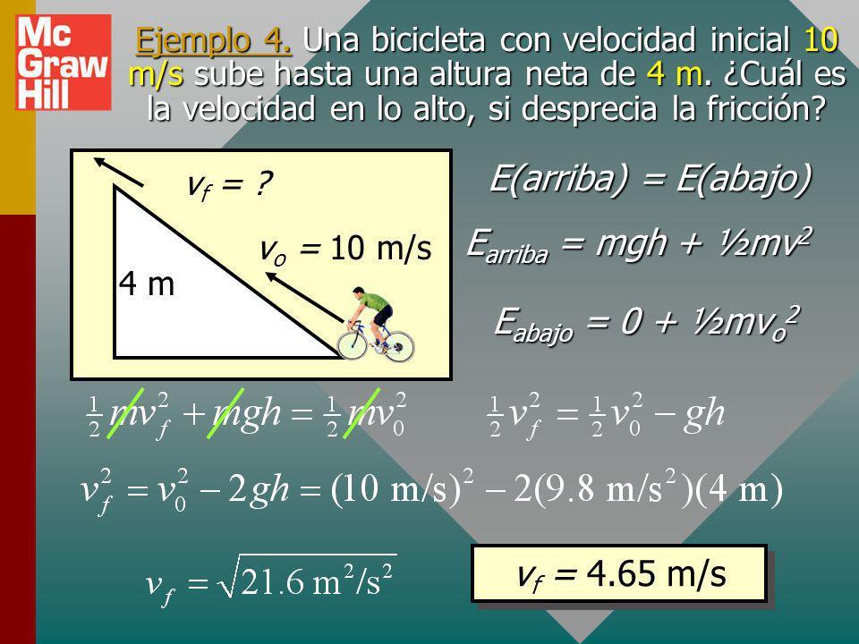 E(arriba) = E(abajo) Earriba = mgh + ½mv2 Eabajo = 0 + ½mvo2