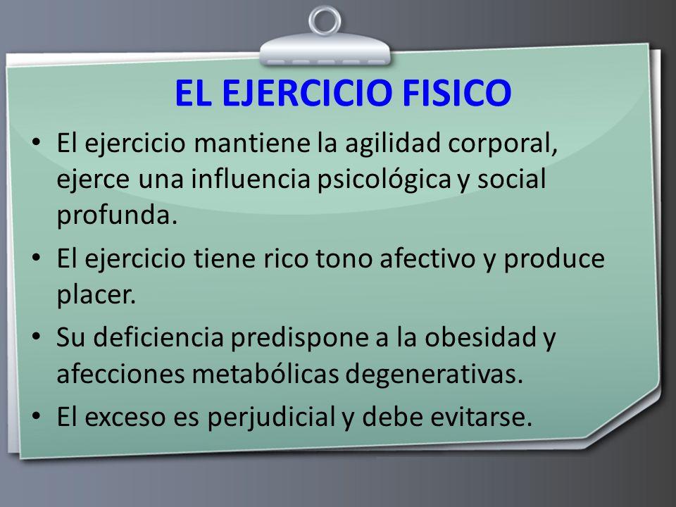 EL EJERCICIO FISICO El ejercicio mantiene la agilidad corporal, ejerce una influencia psicológica y social profunda.