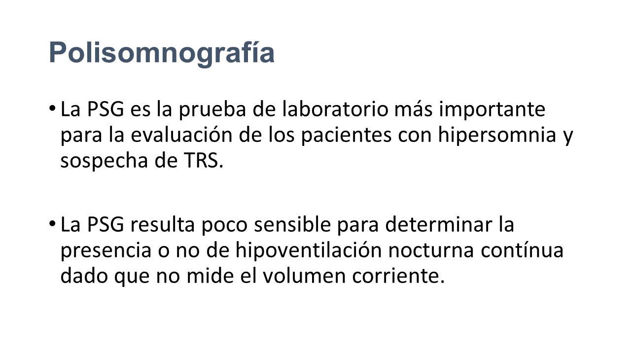 Polisomnografía La PSG es la prueba de laboratorio más importante para la evaluación de los pacientes con hipersomnia y sospecha de TRS.