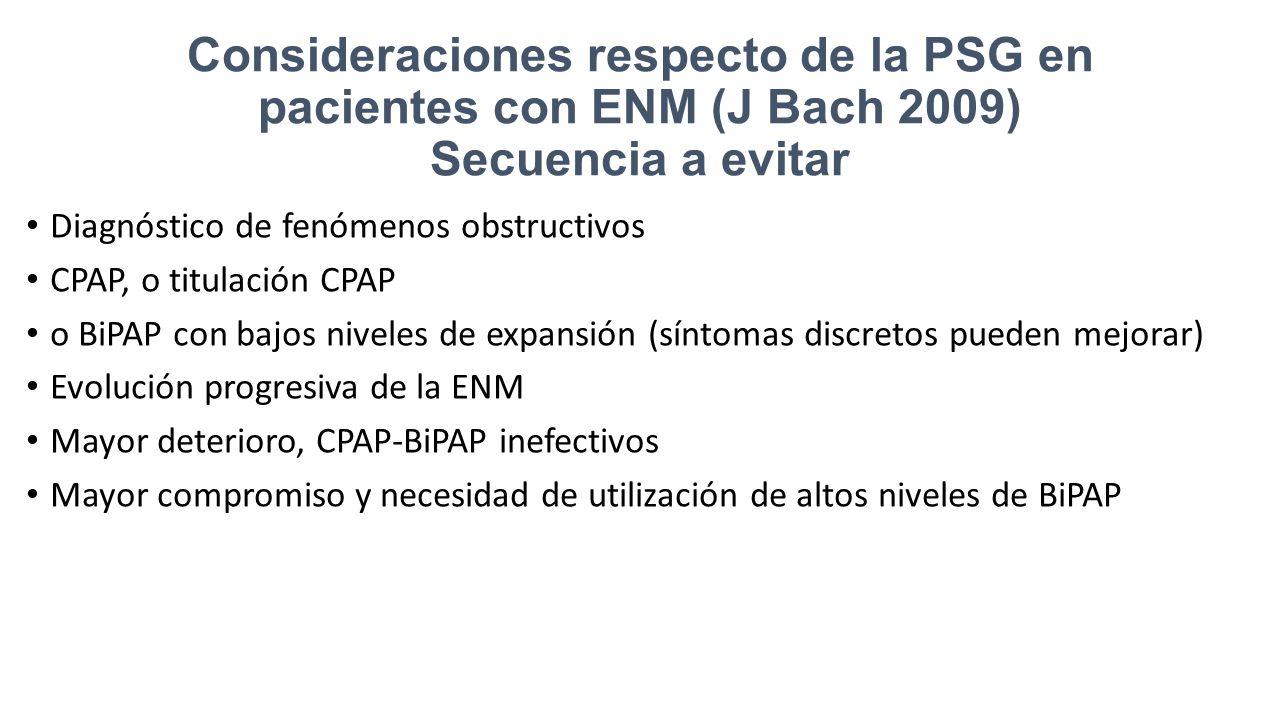 Consideraciones respecto de la PSG en pacientes con ENM (J Bach 2009) Secuencia a evitar