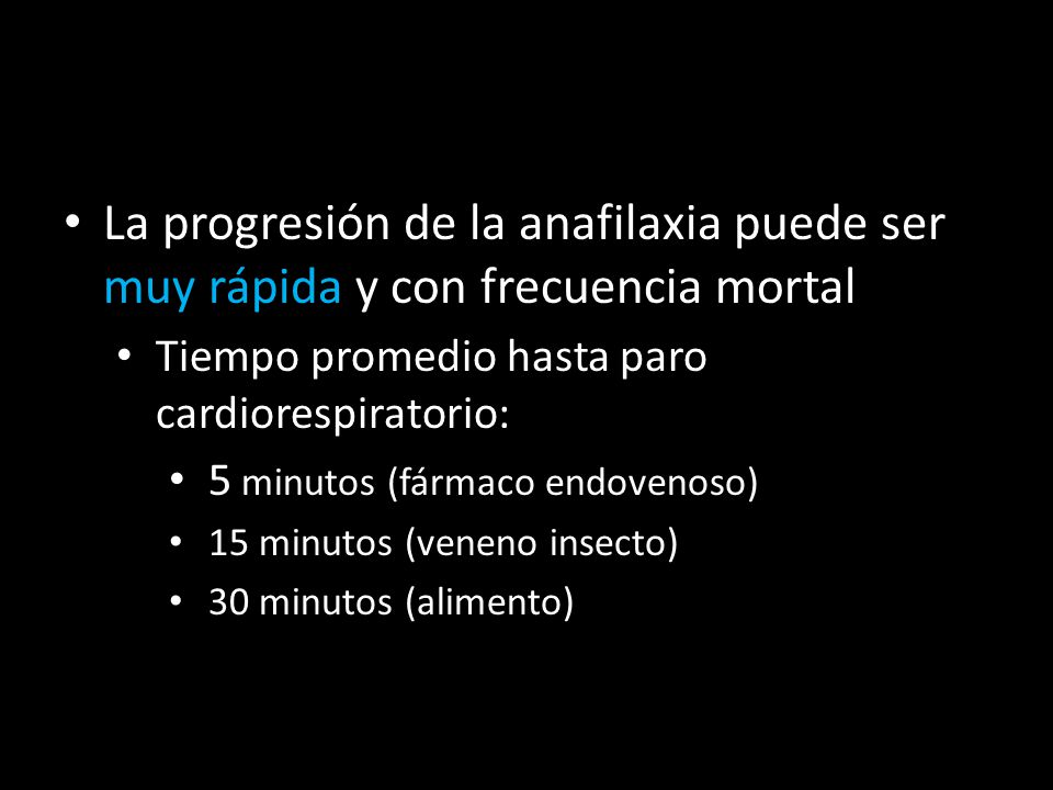 La progresión de la anafilaxia puede ser muy rápida y con frecuencia mortal