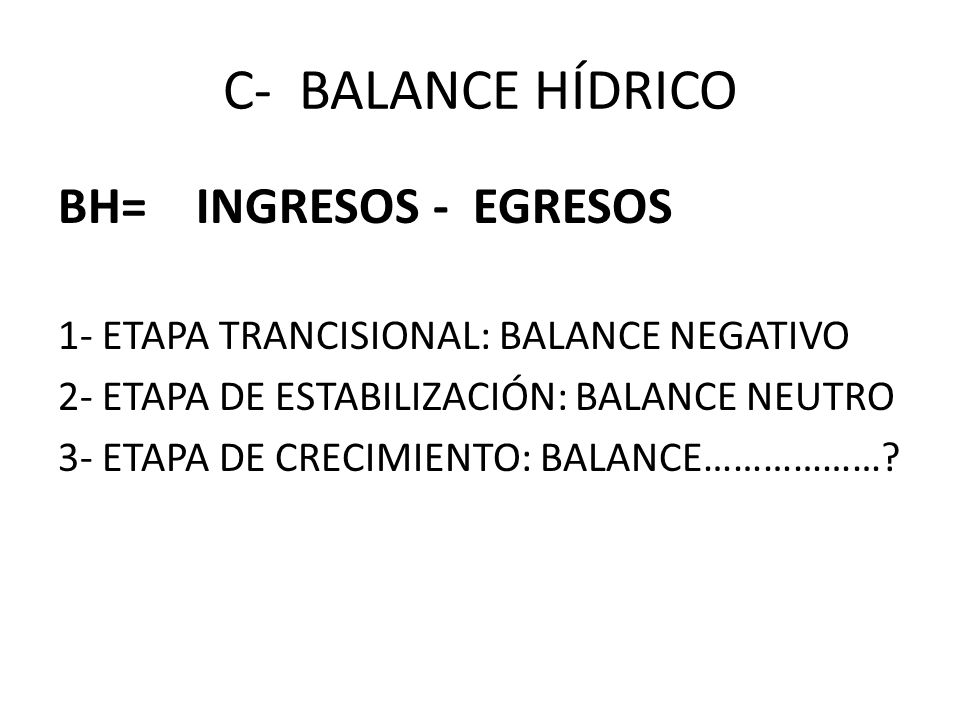 C- BALANCE HÍDRICO BH= INGRESOS - EGRESOS