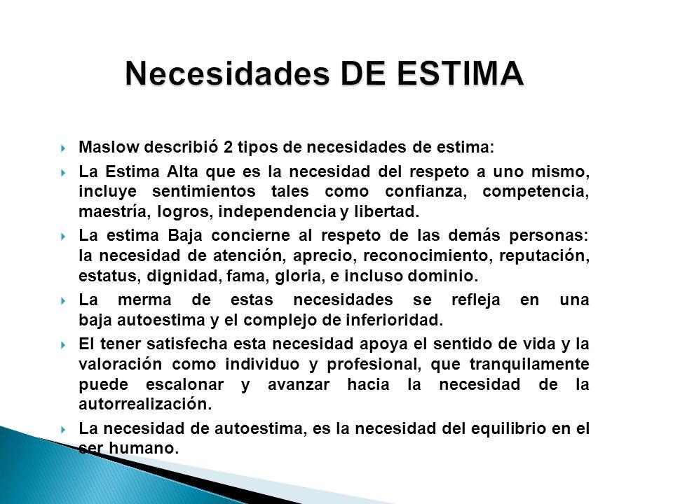 Necesidades DE ESTIMA Maslow describió 2 tipos de necesidades de estima: