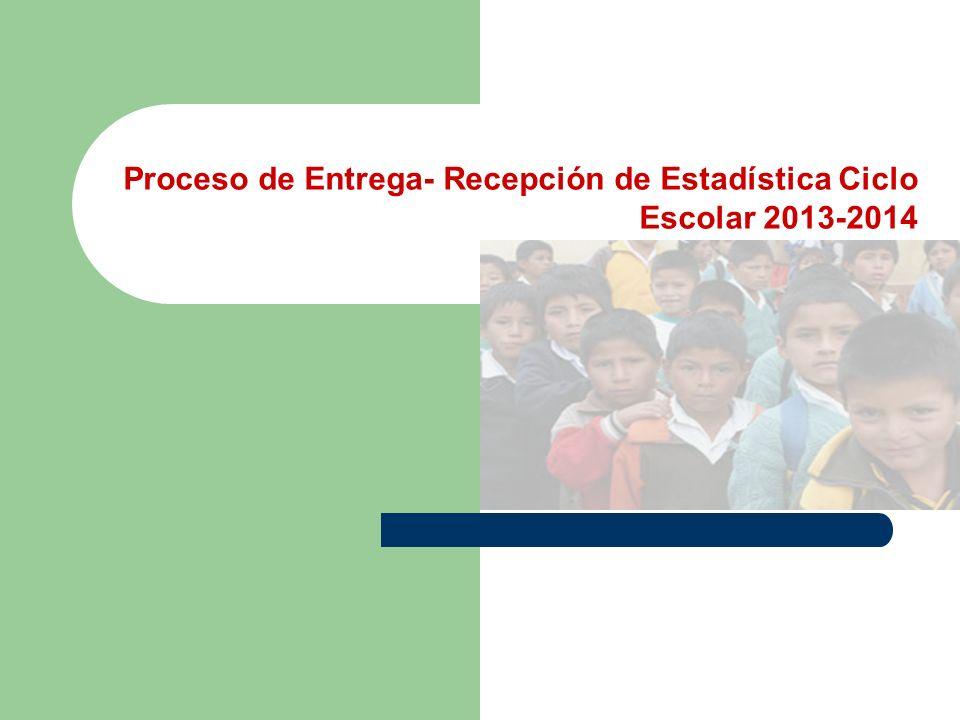 Proceso de Entrega- Recepción de Estadística Ciclo Escolar 2013-2014