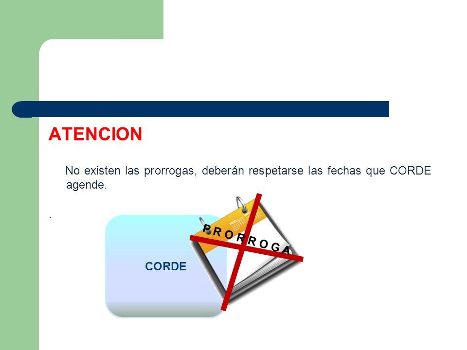 ATENCION No existen las prorrogas, deberán respetarse las fechas que CORDE agende.
