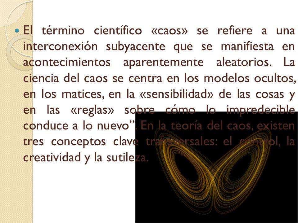 El término científico «caos» se refiere a una interconexión subyacente que se manifiesta en acontecimientos aparentemente aleatorios.