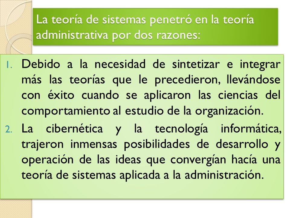 La teoría de sistemas penetró en la teoría administrativa por dos razones: