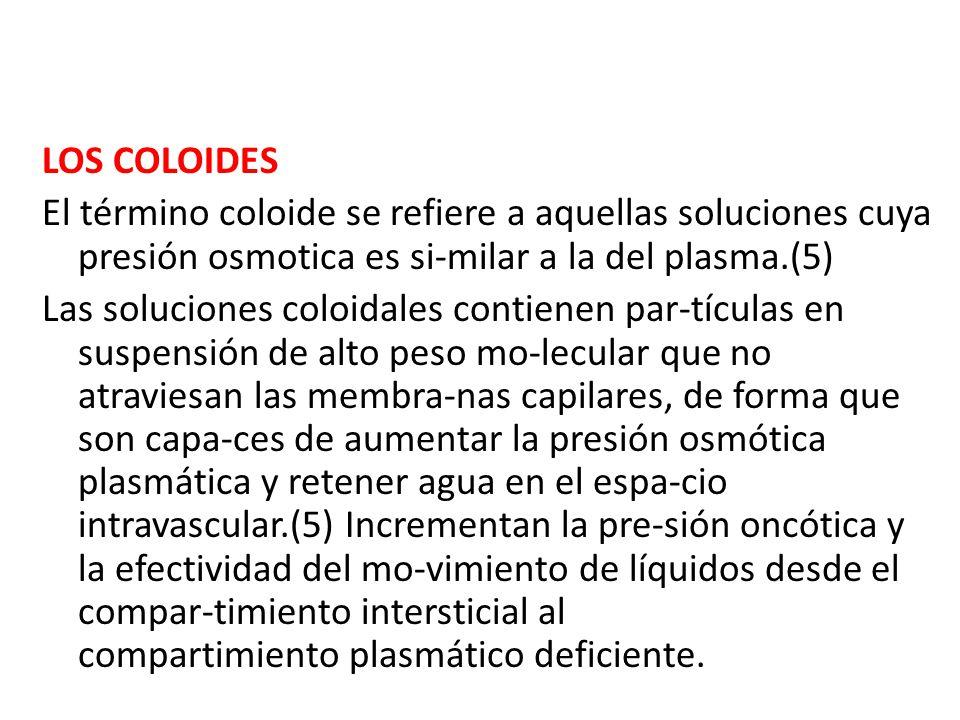 LOS COLOIDES El término coloide se refiere a aquellas soluciones cuya presión osmotica es si-milar a la del plasma.(5)