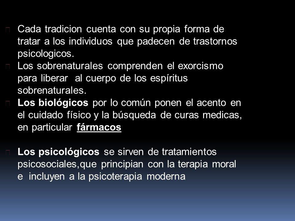 Cada tradicion cuenta con su propia forma de tratar a los individuos que padecen de trastornos psicologicos.