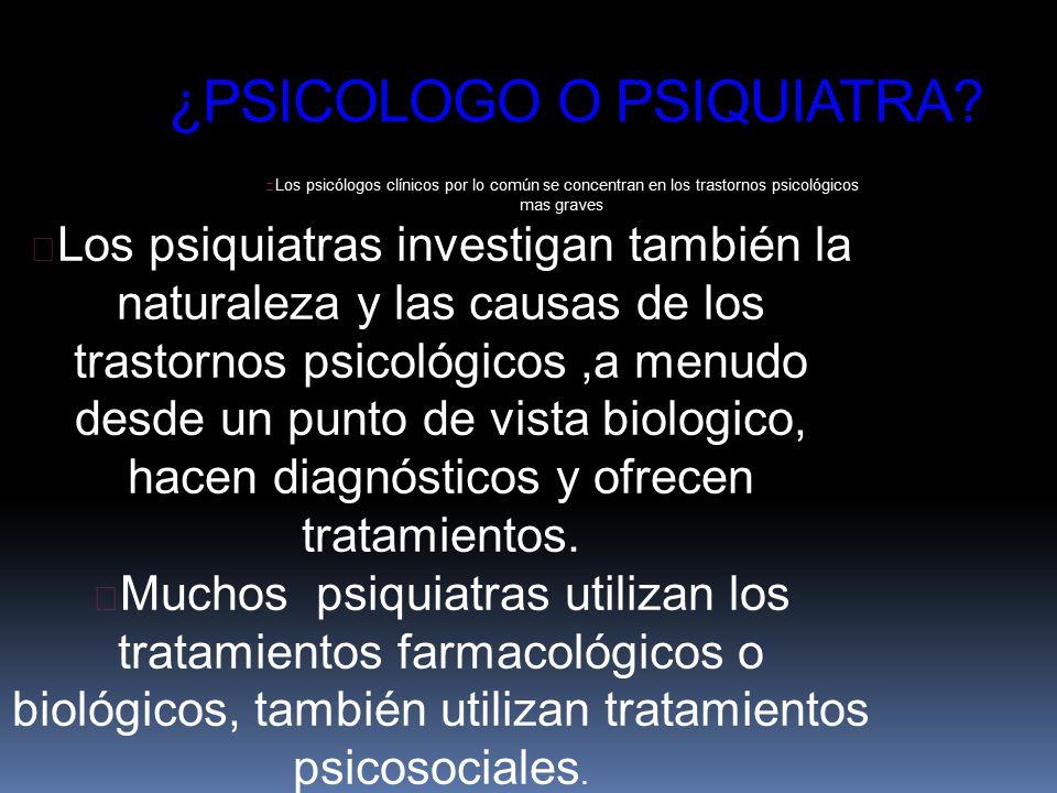 ¿PSICOLOGO O PSIQUIATRA