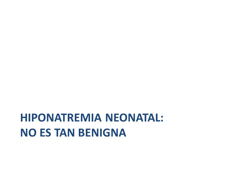Hiponatremia neonatal: no es tan benigna