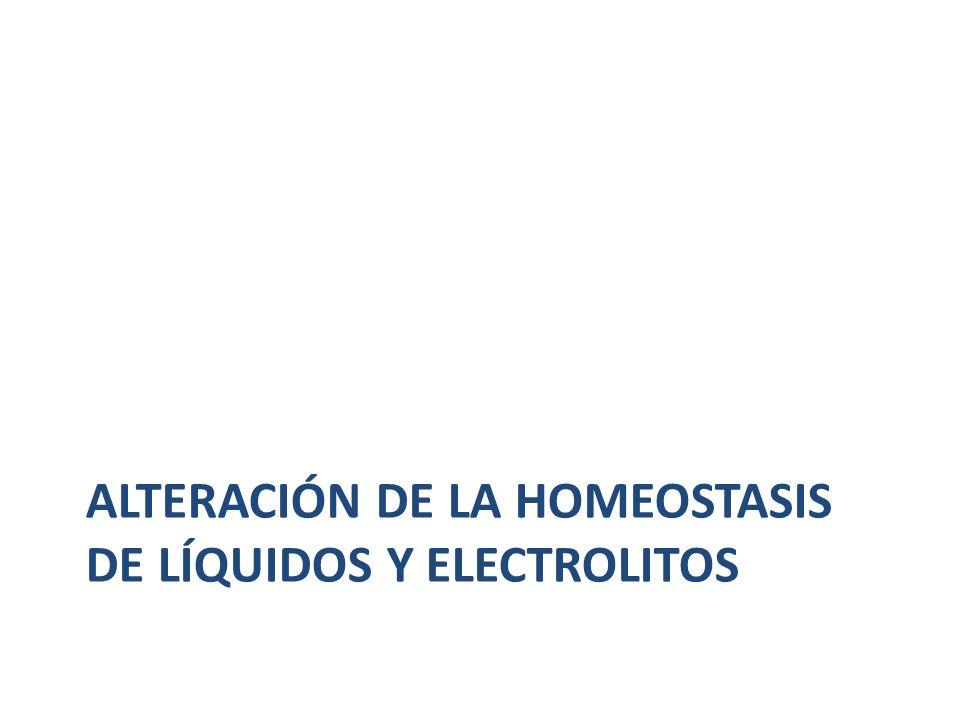 ALTERACIÓN de la homeostasis de líquidos y electrolitos