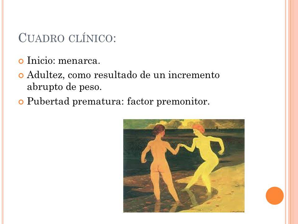 Cuadro clínico: Inicio: menarca.