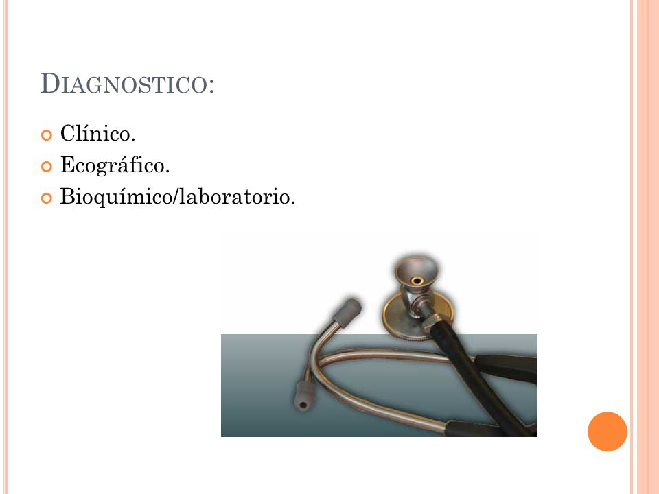 Diagnostico: Clínico. Ecográfico. Bioquímico/laboratorio.