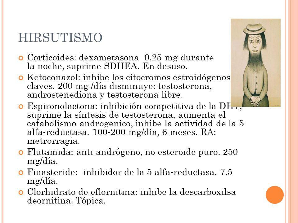 HIRSUTISMO Corticoides: dexametasona 0.25 mg durante la noche, suprime SDHEA. En desuso.
