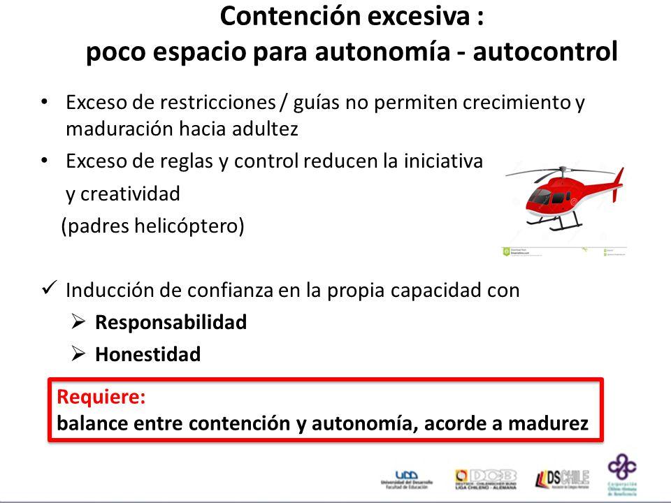 Contención excesiva : poco espacio para autonomía - autocontrol