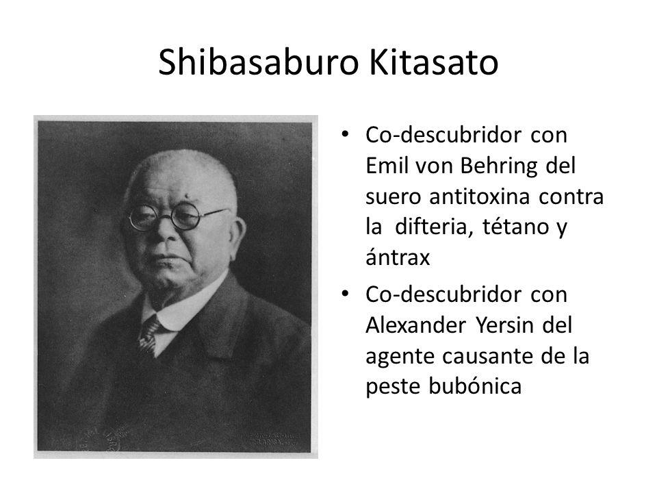 Shibasaburo Kitasato Co-descubridor con Emil von Behring del suero antitoxina contra la difteria, tétano y ántrax.