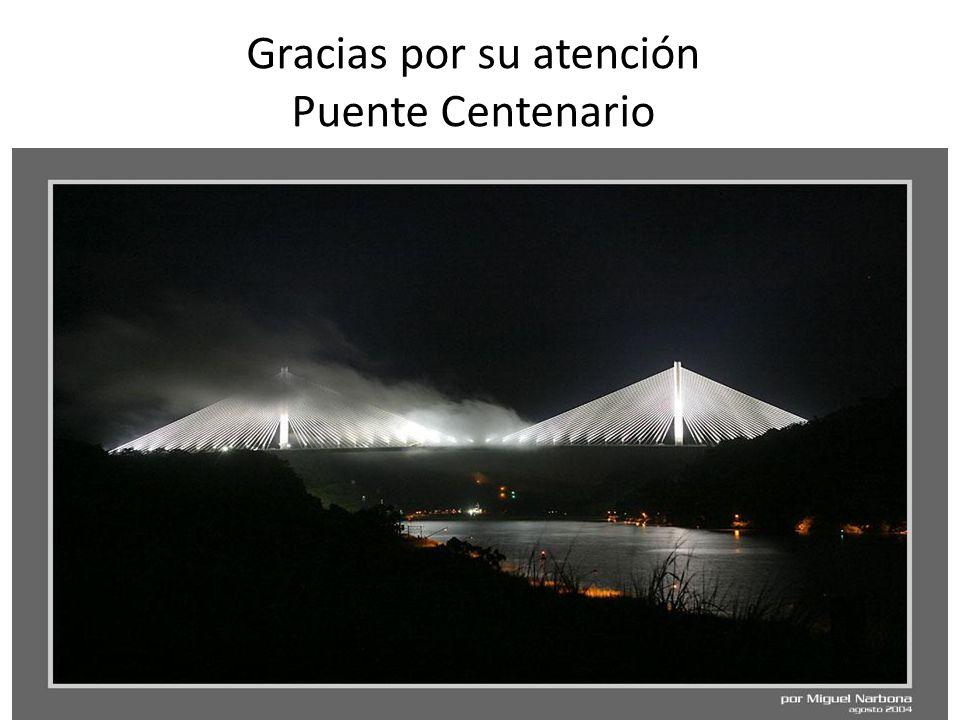 Gracias por su atención Puente Centenario