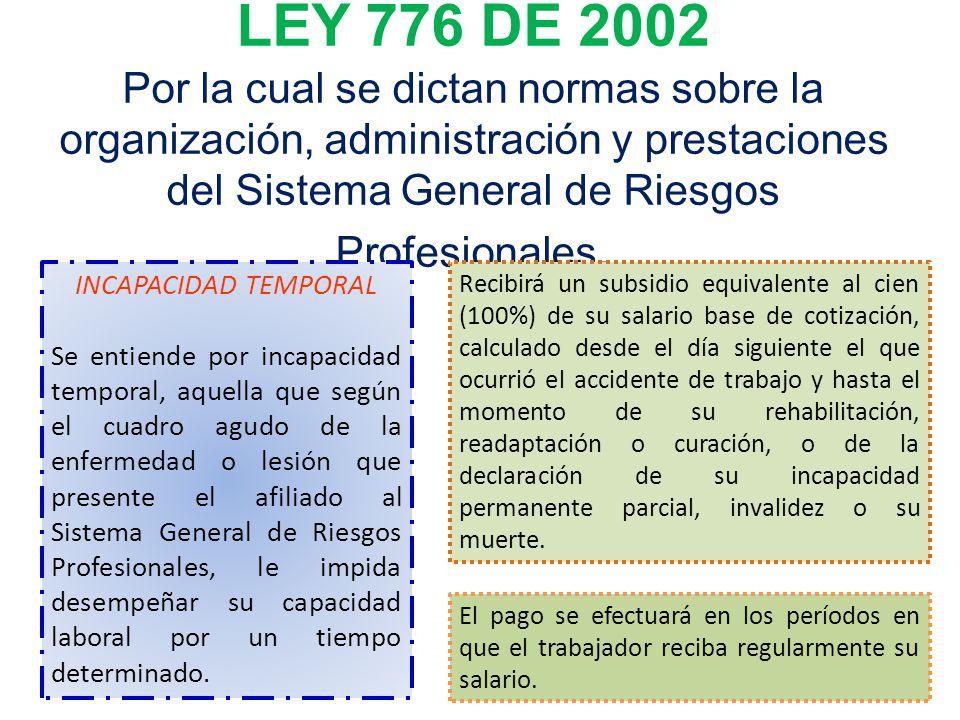 LEY 776 DE 2002 Por la cual se dictan normas sobre la organización, administración y prestaciones del Sistema General de Riesgos Profesionales.