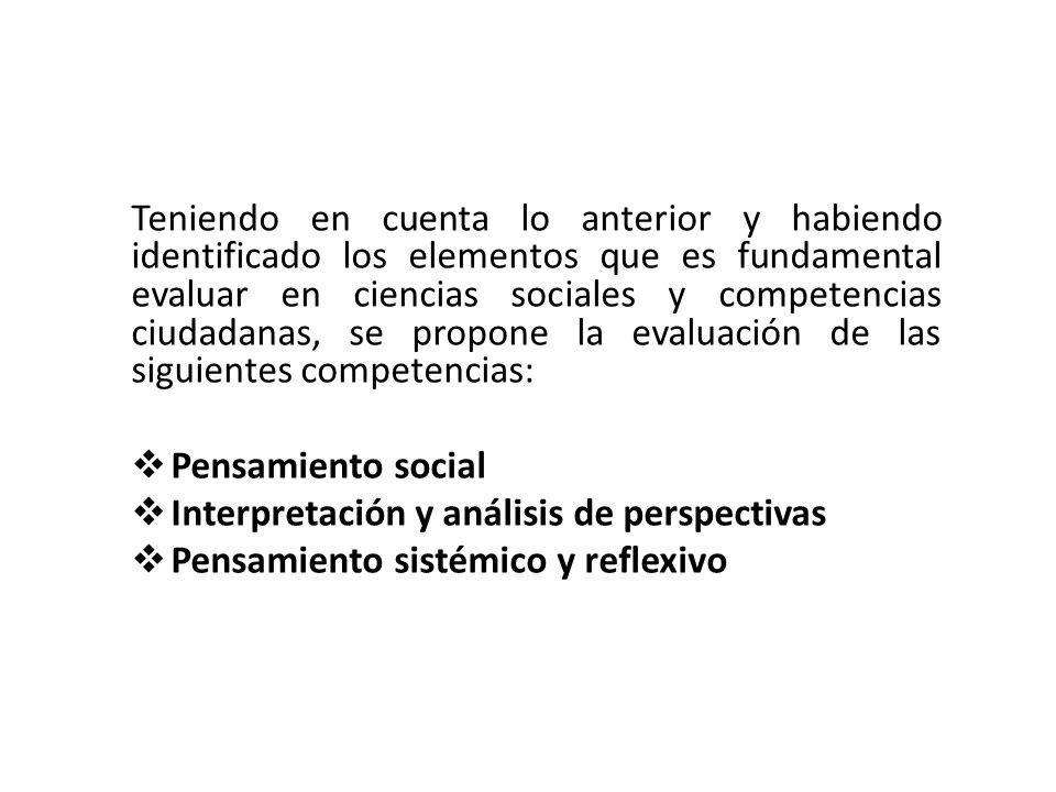 Teniendo en cuenta lo anterior y habiendo identificado los elementos que es fundamental evaluar en ciencias sociales y competencias ciudadanas, se propone la evaluación de las siguientes competencias:
