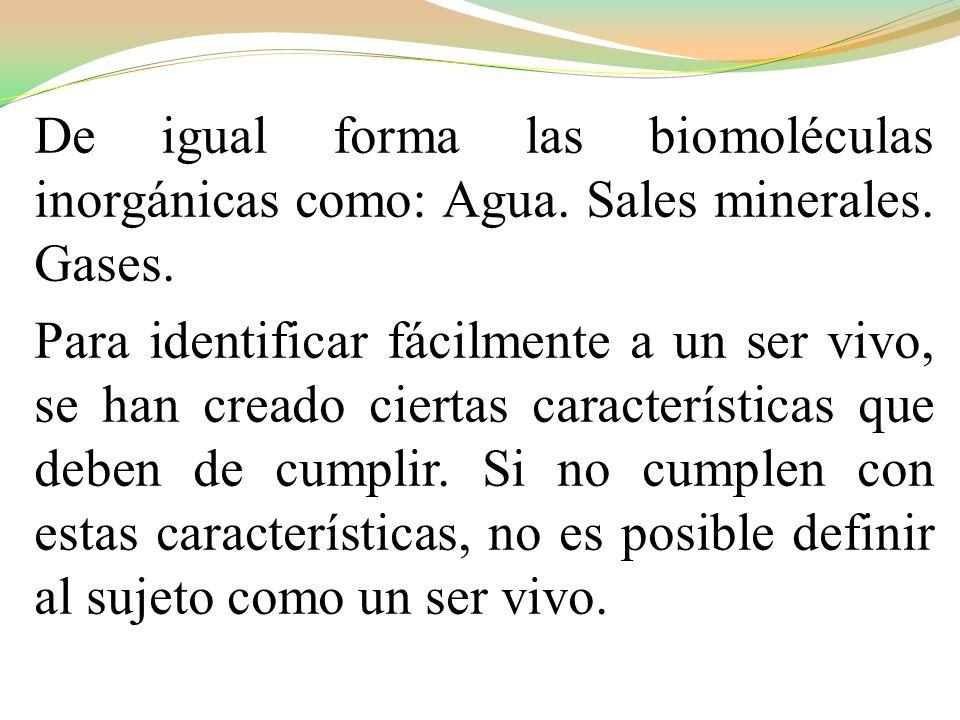 De igual forma las biomoléculas inorgánicas como: Agua. Sales minerales. Gases.