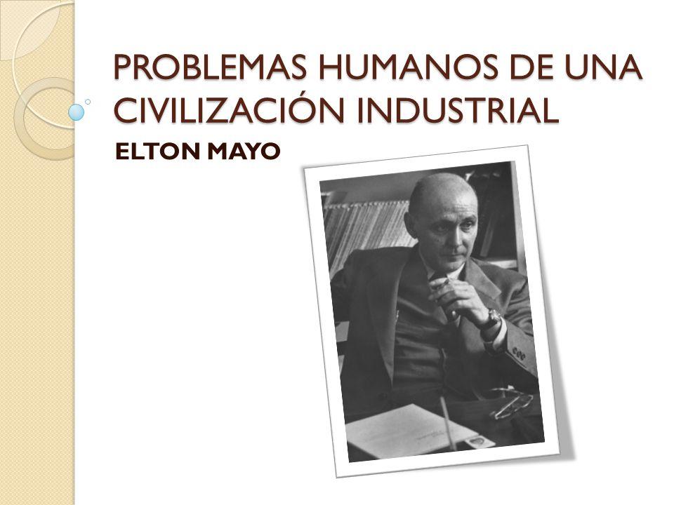 PROBLEMAS HUMANOS DE UNA CIVILIZACIÓN INDUSTRIAL